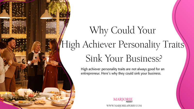 Why Could Your High Achiever Personality Traits Sink Your Business?