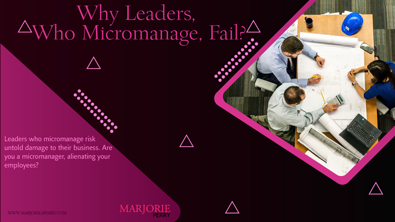 Why Leaders Who Micromanage Fail
