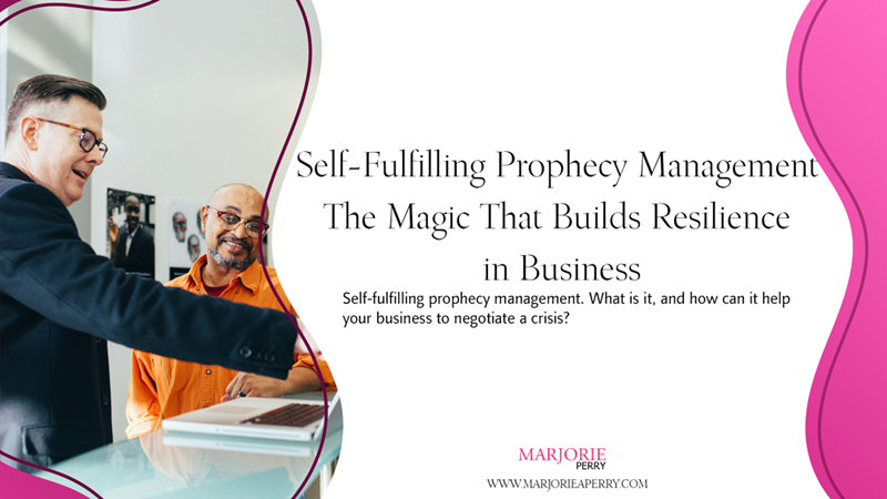 Self-Fulfilling Prophecy Management – The Magic That Builds Resilience in Business